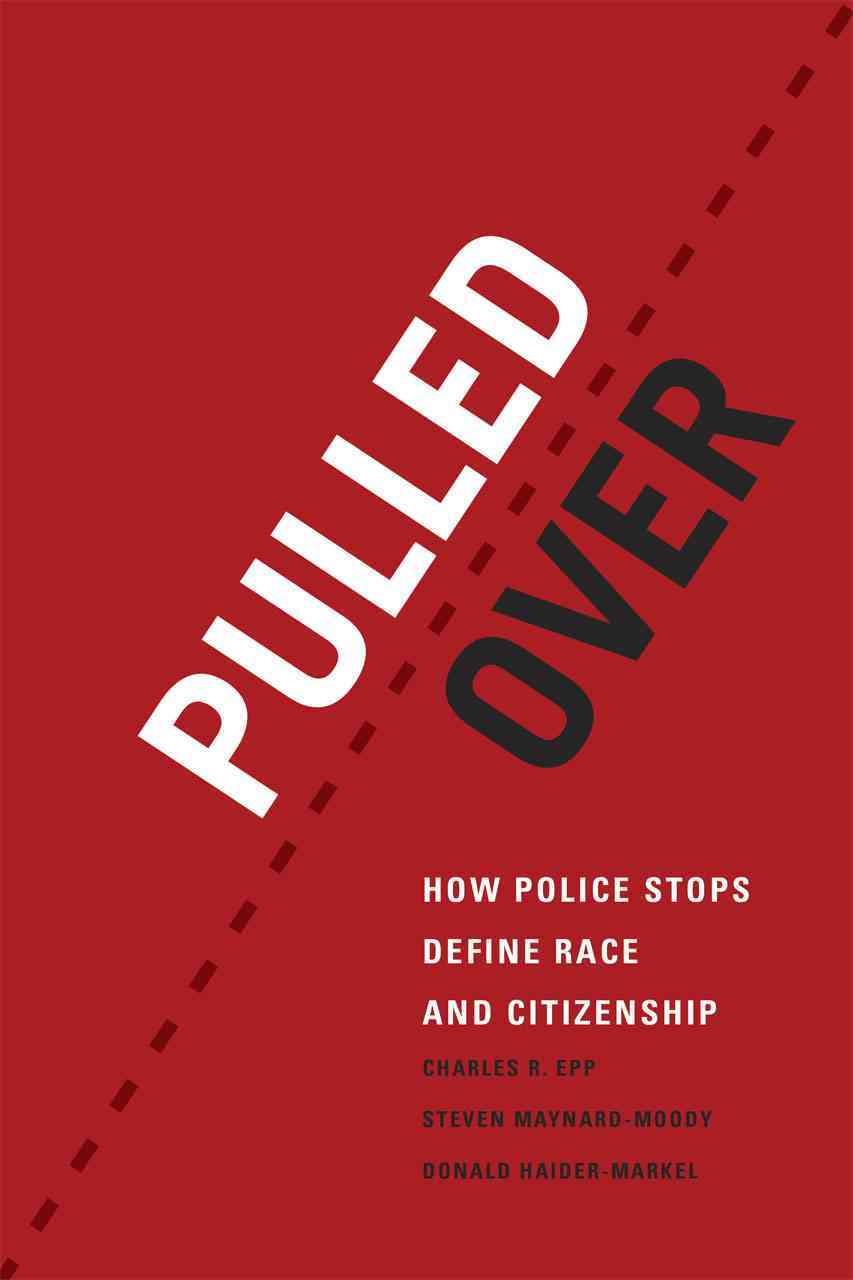 Pulled over By Epp, Charles R./ Maynard-Moody, Steven/ Haider-Markel, Donald P.