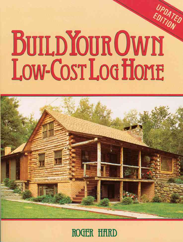 Build Your Own Low-Cost Log Home By Hard, Roger