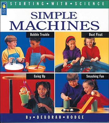 Simple Machines By Mason, Adrienne/ Hodge, Deborah/ Ontario Science Centre